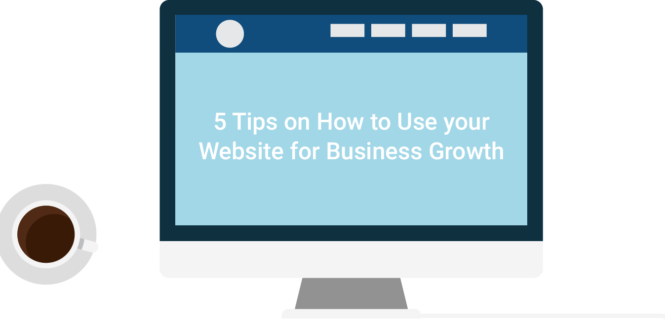 5 Tips on How to Use your Website for Business Growth